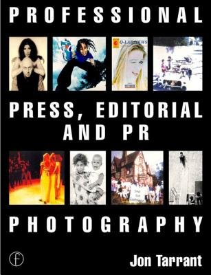 Professional Press, Editorial and PR Photography (Paperback): Jon Tarrant