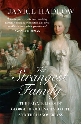 The Strangest Family - The Private Lives of George III, Queen Charlotte and the Hanoverians (Paperback): Janice Hadlow