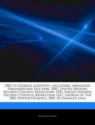 Articles on 2002 in Georgia (Country), Including - Abkhazian Parliamentary Election, 2002, United Nations Security Council...