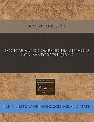 Logicae Artis Compendium Authore Rob. Sanderson. (1672) (Latin, Paperback): Robert S Anderson