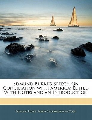 Edmund Burke's Speech on Conciliation with America - Edited with Notes and an Introduction (Paperback): Edmund Burke,...