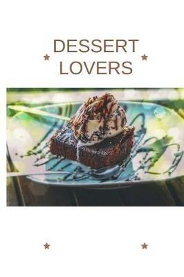Dessert Lovers - 100 Pages 6 X 9 Blank Lined Dessert Lovers Journal with a Glossy Finish (Paperback): Cathy C Shelton