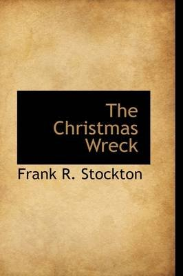 The Christmas Wreck (Paperback): Frank R Stockton