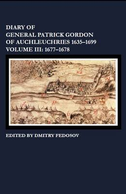 Diary of General Patrick Gordon of Auchleuchries 1635-1699, Volume III - 1677-1678 (Paperback): Dmitry Fedosov