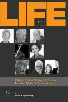 Recalibrate for Life 2.0 - Transition Stories for Business Leaders (Paperback): MS Susan K Spaulding