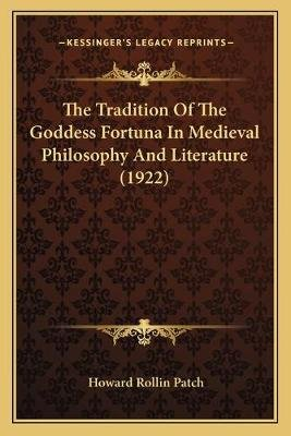 The Tradition Of The Goddess Fortuna In Medieval Philosophy And Literature (1922) (Paperback): Howard Rollin Patch