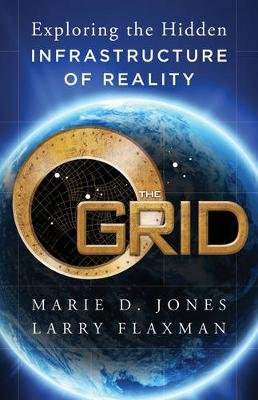 The Grid - Exploring the Hidden Infrastructure of Reality (Electronic book text, 1st edition): Marie Jones, Larry Flaxman