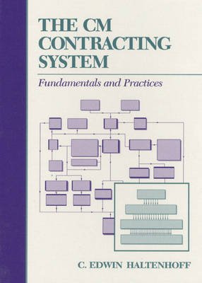 The CM Contracting System - Fundamentals and Practices (Hardcover): C. Edwin Haltenhoff