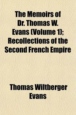 The Memoirs of Dr. Thomas W. Evans (Volume 1); Recollections of the Second French Empire (Paperback): Thomas Wiltberger Evans