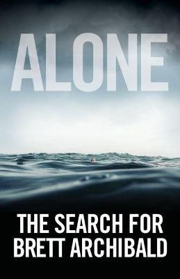 Alone - The Search For Brett Archibald (Paperback): Brett Archibald, Clare O'Donoghue