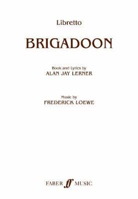 Brigadoon - (Libretto) (Paperback): Alan Jay Lerner, Frederick Loewe