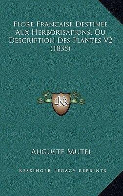 Flore Francaise Destinee Aux Herborisations, Ou Description Des Plantes V2 (1835) (English, French, Paperback): Auguste Mutel