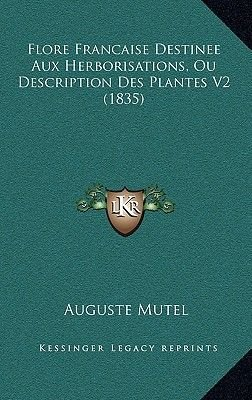Flore Francaise Destinee Aux Herborisations, Ou Description Des Plantes V2 (1835) (French, Paperback): Auguste Mutel