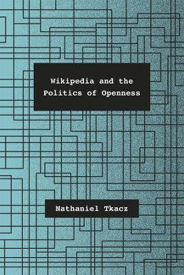 Wikipedia and the Politics of Openness (Paperback): Nathaniel Tkacz