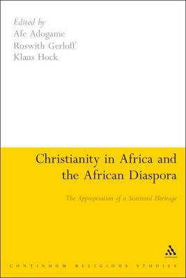 Christianity in Africa and the African Diaspora - The Appropriation of a Scattered Heritage (Paperback): Roswith Gerloff, Klaus...