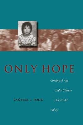 Only Hope - Coming of Age Under China's One-Child Policy (Paperback, New Ed): Vanessa L. Fong