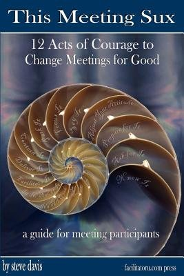 This Meeting Sux - 12 Acts of Courage to Change Meetings for Good (Paperback): Steven Davis