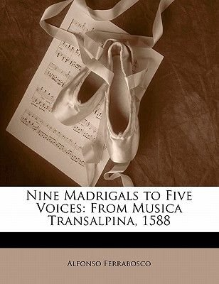 Nine Madrigals to Five Voices - From Musica Transalpina, 1588 (Paperback): Alfonso Ferrabosco
