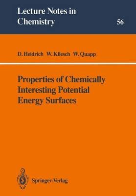 Properties of Chemically Interesting Potential Energy Surfaces (Paperback): Dietmar Heidrich, Wolfgang Kliesch, Wolfgang Quapp