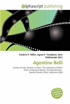 Agostina Belli (Paperback): Frederic P. Miller, Agnes F. Vandome, John McBrewster