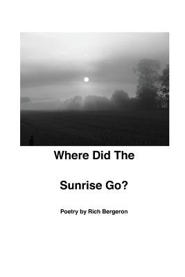 Where Did the Sunrise Go? (Paperback): Richard Bergeron