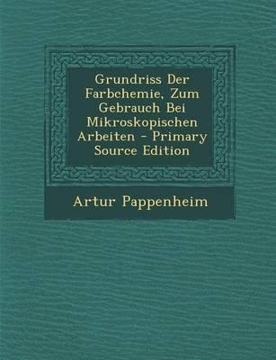 Grundriss Der Farbchemie, Zum Gebrauch Bei Mikroskopischen Arbeiten - Primary Source Edition (German, Paperback): Artur...