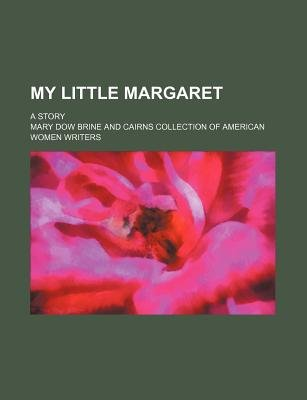 My Little Margaret; A Story (Paperback): Mary Dow Brine