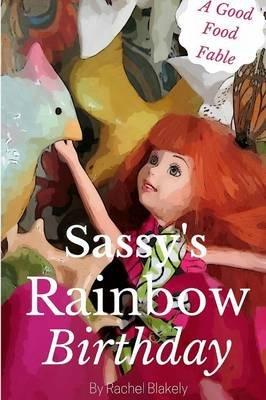 Sassy's Rainbow Birthday (Paperback): Rachel Blakely