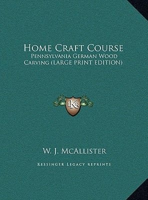 Home Craft Course - Pennsylvania German Wood Carving (Large Print Edition) (Large print, Hardcover, large type edition): W. J....