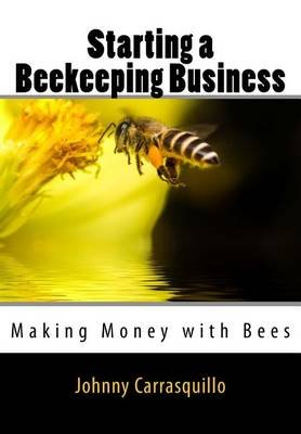 Starting a Beekeeping Business (Paperback): Johnny Carrasquillo