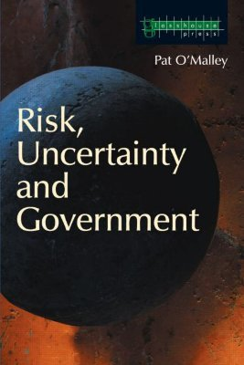 Risk, Uncertainty and Government (Paperback): Pat O'Malley