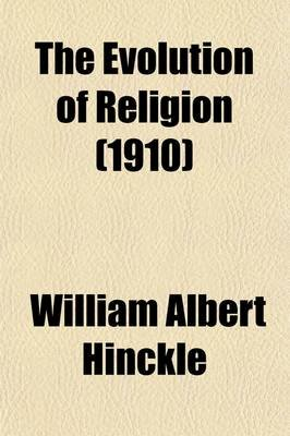 The Evolution of Religion (Paperback): William Albert Hinckle
