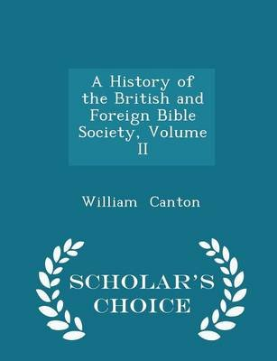 A History of the British and Foreign Bible Society, Volume II - Scholar's Choice Edition (Paperback): William Canton