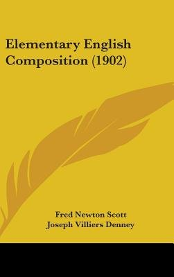 Elementary English Composition (1902) (Hardcover): Fred Newton Scott, Joseph Villiers-Denney