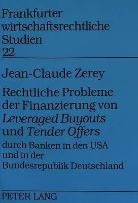 Rechtliche Probleme Der Finanzierung Von Leveraged Buyouts Und Tender Offers Durch Banken in Den USA Und in Der Bundesrepublik...