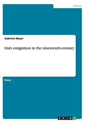 Irish Emigration in the Nineteenth-Century (Paperback): Gabriele Beyer