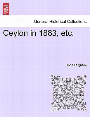 Ceylon in 1883, Etc. (Paperback): John Ferguson