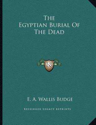 The Egyptian Burial of the Dead (Paperback): E. A. Wallis Budge