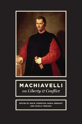 Machiavelli on Liberty and Conflict (Hardcover): David Johnston, Nadia Urbinati, Camila Vergara