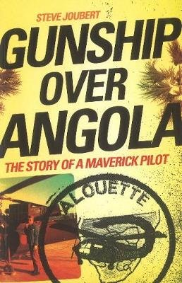 Gunship Over Angola - The Story Of A Maverick Pilot (Paperback): Steve Joubert