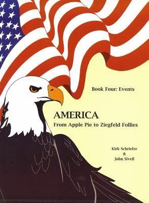 America from Apple Pie to Ziegfeld Follies Book 4 Events (Electronic book text): Kirk Schreifer