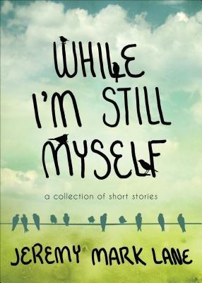 While I'm Still Myself (Paperback): Jeremy Mark Lane