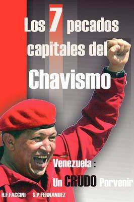 Los 7 Pecados Capitales Del Chavismo (Spanish, Hardcover): Humberto F. Faccini, S.P. Fernandez