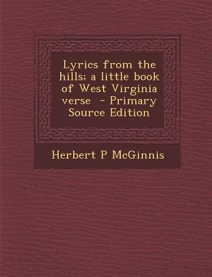 Lyrics from the Hills; A Little Book of West Virginia Verse (English, French, Paperback): Herbert P. McGinnis