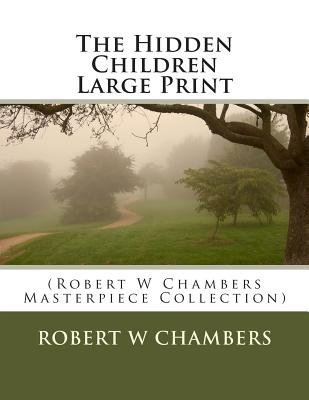 The Hidden Children Large Print - (Robert W Chambers Masterpiece Collection) (Large print, Paperback, large type edition):...