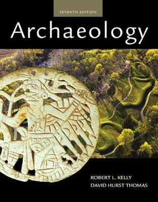 Archaeology (Paperback, 7th edition): Robert Kelly, David Thomas