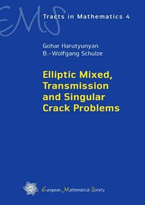 Elliptic Mixed, Transmission and Singular Crack Problems (Hardcover): Gohar Harutyunyan, B.-W. Schulze