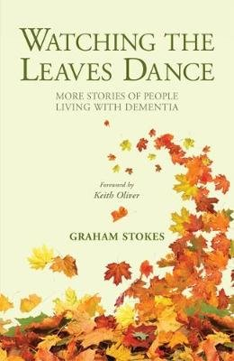 Watching the Leaves Dance - More Stories of People Living with Dementia (Paperback): Graham Stokes