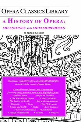 A History of Opera - Milestones and Metamorphoses (Hardcover): Burton d Fisher