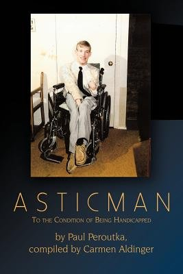 Asticman - To the Condition of Being Handicapped (Paperback): Paul Peroutka, Carmen Aldinger